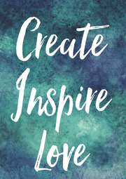 Create Inspire Love - Personalised Poster A4 size