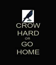 CROW HARD OR  GO  HOME - Personalised Poster A1 size