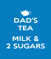 DAD'S TEA  MILK & 2 SUGARS - Personalised Poster A4 size
