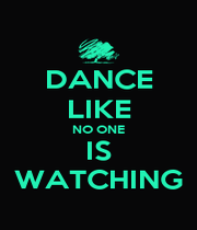 DANCE LIKE NO ONE IS WATCHING - Personalised Poster A1 size
