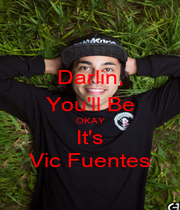 Darlin, You'll Be OKAY It's Vic Fuentes - Personalised Poster A1 size