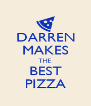 DARREN MAKES THE  BEST PIZZA - Personalised Poster A4 size
