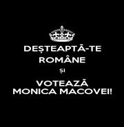 DEȘTEAPTĂ-TE ROMÂNE ȘI VOTEAZĂ MONICA MACOVEI! - Personalised Poster A1 size