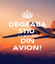 DEGEABA STIU  CA NE VEZI DIN AVION! - Personalised Poster A1 size