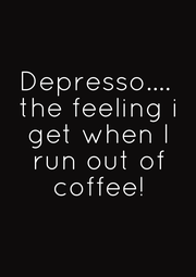 Depresso....  the feeling i  get when I  run out of  coffee! - Personalised Poster A1 size