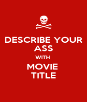 DESCRIBE YOUR ASS WITH  MOVIE  TITLE - Personalised Poster A4 size