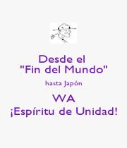 """Desde el  """"Fin del Mundo"""" hasta Japón WA ¡Espíritu de Unidad! - Personalised Poster A1 size"""