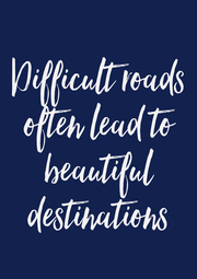Difficult roads often lead to beautiful destinations - Personalised Poster A1 size
