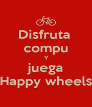Disfruta  compu Y juega Happy wheels - Personalised Poster A1 size