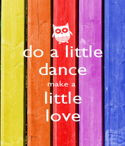 do a little dance make a  little love - Personalised Poster A4 size