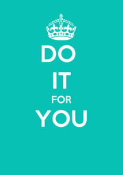 DO  IT FOR YOU  - Personalised Poster A4 size