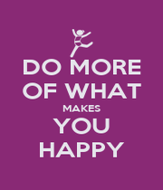 DO MORE OF WHAT MAKES YOU HAPPY - Personalised Poster A4 size