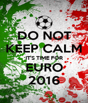 DO NOT KEEP CALM IT'S TIME FOR EURO 2016 - Personalised Poster A4 size
