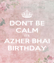 DON'T BE CALM IT'S AZHER BHAI BIRTHDAY - Personalised Poster A1 size