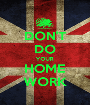 DON'T DO YOUR HOME WORK - Personalised Poster A1 size