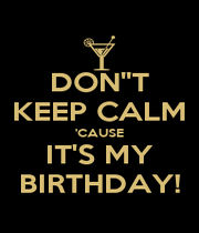 "DON""T KEEP CALM 'CAUSE IT'S MY BIRTHDAY! - Personalised Poster A1 size"