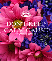 DON'T KEEP CALM CAUSE LIVES AWFUL   - Personalised Poster A1 size