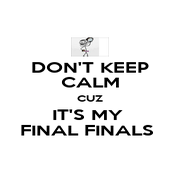 DON'T KEEP CALM CUZ IT'S MY  FINAL FINALS  - Personalised Poster A4 size