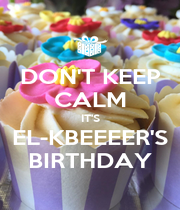 DON'T KEEP CALM IT'S EL-KBEEEER'S BIRTHDAY - Personalised Poster A1 size