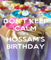 DON'T KEEP CALM IT'S HOSSAM'S BIRTHDAY - Personalised Poster A1 size