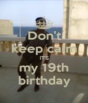 Don't keep calm IT'S my 19th birthday - Personalised Poster A1 size