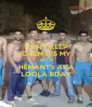 DON'T KEEP CALM IT'S MY  BITCH HEMANT's AKA LOOLA BDAY - Personalised Poster A4 size