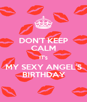 DON'T KEEP CALM IT's MY SEXY ANGEL'S BIRTHDAY - Personalised Poster A4 size