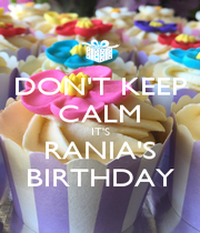 DON'T KEEP CALM IT'S RANIA'S BIRTHDAY - Personalised Poster A1 size