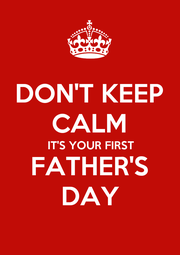 DON'T KEEP CALM IT'S YOUR FIRST FATHER'S DAY - Personalised Poster A4 size