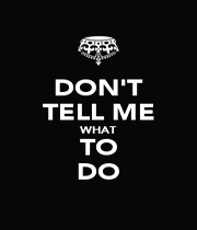 DON'T TELL ME WHAT TO DO - Personalised Poster A1 size