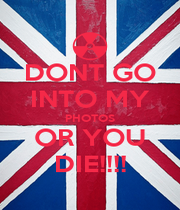 DONT GO INTO MY PHOTOS OR YOU DIE!!!! - Personalised Poster A4 size