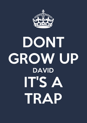 DONT GROW UP DAVID IT'S A TRAP - Personalised Poster A4 size