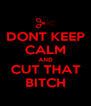 DONT KEEP CALM AND CUT THAT BITCH - Personalised Poster A1 size