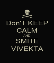 Don'T KEEP CALM AND SMITE VIVEKTA - Personalised Poster A4 size