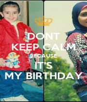 DONT KEEP CALM BECAUSE IT'S MY BIRTHDAY - Personalised Poster A1 size
