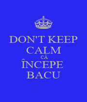 DON'T KEEP CALM  CĂ ÎNCEPE  BACU - Personalised Poster A1 size