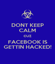 DONT KEEP CALM CUZ FACEBOOK IS GETTIN HACKED! - Personalised Poster A4 size