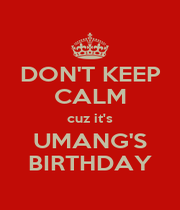 DON'T KEEP CALM cuz it's UMANG'S BIRTHDAY - Personalised Poster A4 size