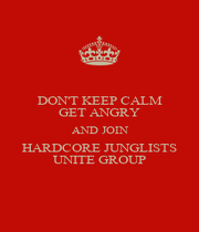DON'T KEEP CALM GET ANGRY AND JOIN HARDCORE JUNGLISTS UNITE GROUP - Personalised Poster A4 size