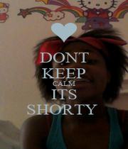 DONT KEEP CALM ITS SHORTY  - Personalised Poster A4 size