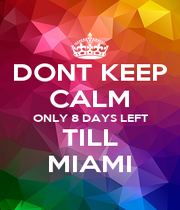 DONT KEEP CALM ONLY 8 DAYS LEFT TILL MIAMI - Personalised Poster A1 size