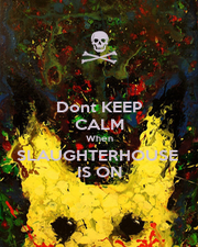 Dont KEEP CALM When SLAUGHTERHOUSE  IS ON - Personalised Poster A1 size
