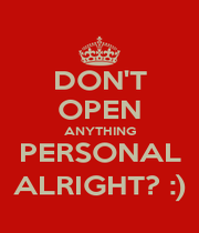 DON'T OPEN ANYTHING PERSONAL ALRIGHT? :) - Personalised Poster A1 size