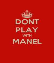 DONT PLAY WITH MANEL  - Personalised Poster A1 size