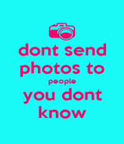 dont send photos to people you dont know - Personalised Poster A1 size