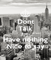 Dont Talk If you Have nothing Nice to say - Personalised Poster A1 size