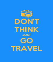 DON'T THINK JUST GO TRAVEL - Personalised Poster A1 size
