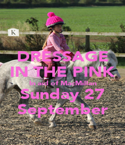 DRESSAGE IN THE PINK In aid of MacMillan Sunday 27 September - Personalised Poster A4 size