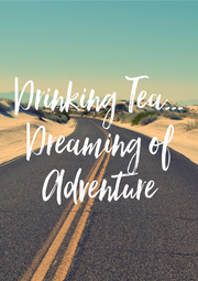 Drinking Tea... Dreaming of Adventure - Personalised Poster A4 size