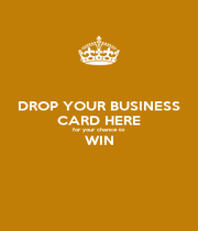 DROP YOUR BUSINESS CARD HERE for your chance to WIN  - Personalised Poster A1 size
